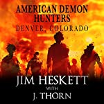 American Demon Hunters - Denver, Colorado: An American Demon Hunters Novella | J. Thorn,Jim Heskett