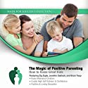 The Magic of Positive Parenting: How to Raise Great Kids Audiobook by  Made for Success Narrated by Larry Iverson, Jennifer Sedlock, Brian Tracy