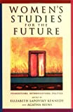 Womens Studies for the Future: Foundations, Interrogations, Politics
