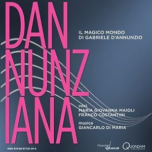 Dannunziana: Il magico mondo di Gabriele d'Annunzio [Gabriele d'Annunzio's Magical World] | [Gabriele d'Annunzio]