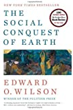 The Social Conquest of Earth 1st (first) Edition by Wilson, Edward O. published by Liveright (2012) Hardcover