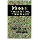 Money: Whence It Came, Where It Wentby John Kenneth Galbraith
