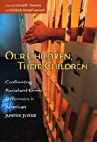 img - for Our Children, Their Children: Confronting Racial and Ethnic Differences in American Juvenile Justice book / textbook / text book