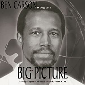The Big Picture: Getting Perspective on What's Really Important in Life | [Ben Carson]