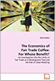 img - for The Economics of Fair Trade Coffee: For Whose Benefit?: An Investigation Into the Limits of Fair Trade as a Development Tool and the Risk of Clean-Washing book / textbook / text book