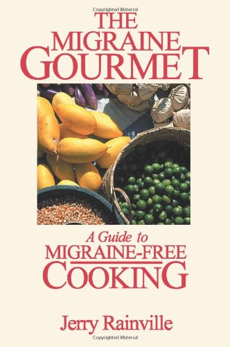 The Migraine Gourmet: A Guide to Migraine-free Cooking