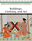 Buildings, Clothing, and Art (American Indian Contributions to the World)