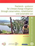 img - for Peatlands: Guidance for Climate Change Mitigation Through Conservation, Rehabilitation and Sustainable Use (Mitigation of Climate Change in Agriculture) book / textbook / text book