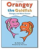 Orangey the Goldfish:  Orangey and Minnie Forever (Book 3) (Volume 3)