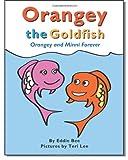 Orangey the Goldfish:  Orangey and Minnie Forever (Book 3) (Volume 3)