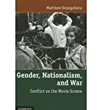 img - for [ { GENDER, NATIONALISM, AND WAR: CONFLICT ON THE MOVIE SCREEN } ] by Evangelista, Matthew (AUTHOR) Feb-24-2011 [ Hardcover ] book / textbook / text book