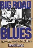 Big Road Blues: Tradition And Creativity In The Folk Blues (A Da Capo paperback)