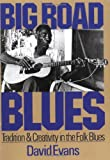 Big Road Blues: Tradition And Creativity In The Folk Blues (Da Capo Paperback) (0306803003) by Evans, David