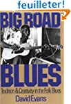 Big Road Blues: Tradition And Creativ...