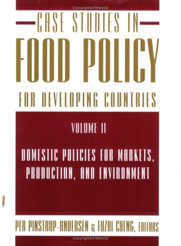 Case Studies In Food Policy For Developing Countries: Domestic Policies For Markets, Production, And Environment