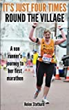 It's just four times round the Village: A non runner's journey to her first marathon
