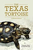 The Texas Tortoise: A Natural History (Animal Natural History Series)