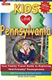 KIDS LOVE PENNSYLVANIA, 5th Edition: Your Family Travel Guide to Exploring Kid-Friendly Pennsylvania. 600 Fun Stops and Unique Spots (Kids Love Travel Guides)