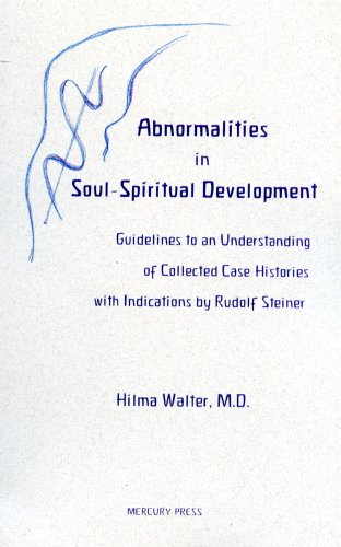 Abnormalities in Soul-Spiritual Development: Guidelines to an Understanding of Collected Case Histories with Indications by Rudolf Steiner