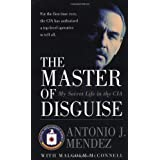 The Master of Disguise: My Secret Life in the CIA ~ Antonio J. Mendez