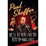 We'll Be Here For the Rest of Our Lives: A Swingin' Show-biz Saga ~ Paul Shaffer