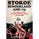 Stokoe, Sunderland and 73: The Story Of the Greatest FA Cup Final Shock of All Timeby Lance Hardy
