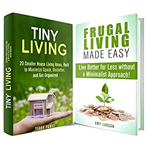 Frugal and Tiny Living Box Set: 20 Smaller House and Other Living Ideas for Better Life without a Minimalist Approach (Minimalism & Frugal Living)
