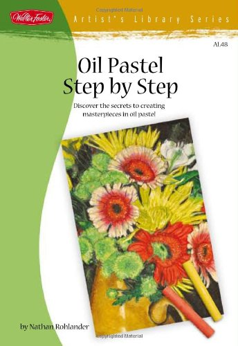 Oil Pastel Step by Step: Discover the secrets to creating masterpieces in oil pastel (Artists Library)