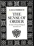 The Sense of Order: A Study in the Psychology of Decorative Art (The Wrightsman lectures) (0801411432) by E. H. Gombrich
