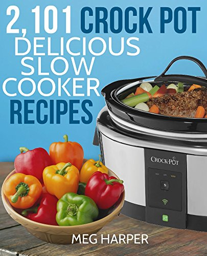 CROCK POT: 2101 Crock Pot Recipes Cookbook: Delicious Dump Meals, Freezer Meals & More for Busy People: Crockpot Quick and Easy Crock Pot Slow Cooker Cookbook ... easy, paleo diet, ketogenic diet, low carb) (Pressure Cooker Paleo Recipes compare prices)