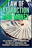 Law of Attraction and Money: The Ultimate Guide to Manifesting Wealth, Abundance and Prosperity You Want Effortlessly (Law Of Attraction, Debt Free, Quantum Physics, Manifestation, Get Rich Quick)