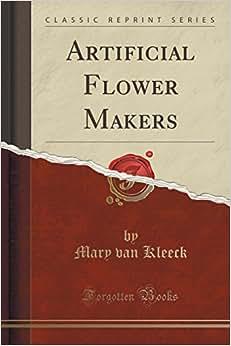 Artificial Flower Makers (Classic Reprint)