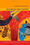 Decolonizing Native Histories: Collaboration, Knowledge, and Language in the Americas (Narrating Native Histories)