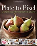 img - for Plate to Pixel: Digital Food Photography & Styling by Dujardin, Helene (2011) Paperback book / textbook / text book