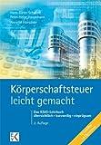 Körperschaftsteuer - leicht gemacht: Das KStG-Lehrbuch  übersichtlich - kurzweilig - einprägsam