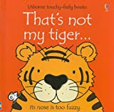 Fiona Watt That's Not My Tiger... (Usborne Touchy-Feely Books)