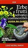 Erbe e frutti selvatici commestibili. Ediz. illustrata