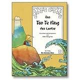 Das Tao Te King des Laotse: Die 81 Kapitel des chinesischen Klassikers gezeichnet und interpretiert von Tsai Chih-Chung...