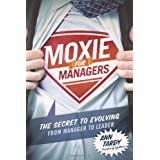 Moxie for Managers: The Secret to Evolving from Manager to Leader ~ Ann Tardy