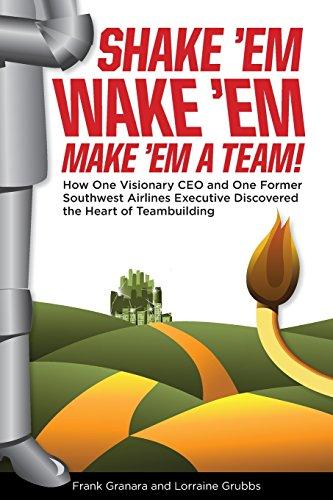 shake-em-wake-em-make-em-a-team-how-one-visionary-ceo-and-one-former-southwest-airlines-executive-di