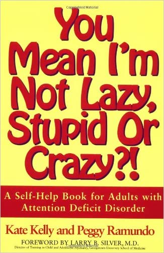 You Mean I'm Not Lazy, Stupid or Crazy?! A Self-Help Book for Adults with Attention Deficit Disorder