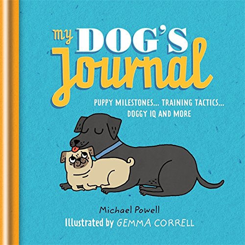 My Dog's Journal: Puppy Milestones... Training Tactics... Doggy IQ and More Powe