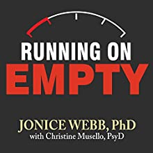 Running on Empty: Overcome Your Childhood Emotional Neglect (       UNABRIDGED) by Jonice Webb, PhD, Christine Musello, PsyD Narrated by Karen White