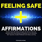 Feeling Safe Affirmations: Positive Daily Affirmations to Ignite the Sense of Security Whatever the Circumstance Is Using the Law of Attraction, Self-Hypnosis, Guided Meditation and Sleep Learning | Stephens Hyang