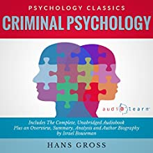 Criminal Psychology: The Complete Work, Plus an Overview, Summary, Analysis and Author Biography (       UNABRIDGED) by Hans Gross, Israel Bouseman Narrated by Karin Allers