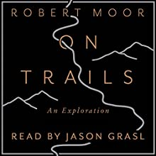 On Trails: An Exploration Audiobook by Robert Moor Narrated by Jason Grasl