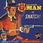 Snatch!: Dan Fowler: G-Man, Book 1 | C. K. M. Scanlon