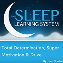 Total Determination, Super Motivation & Drive with Hypnosis, Meditation, and Affirmations: The Sleep Learning System Audiobook by Joel Thielke Narrated by Joel Thielke