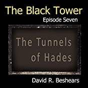 The Black Tower - Episode Seven - The Tunnels of Hades (The Black Tower Serial Book 7) | David R. Beshears