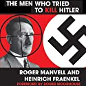 The Men Who Tried to Kill Hitler Audiobook by Roger Moorhouse (foreward), Roger Manvell, Heinrich Frainkel Narrated by Steve West